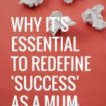 Why it's essential to redefine 'success' when you are a mum