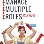 How to Manage Multiple Roles as a Mum