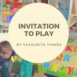 My Favourite Things: Create an Invitation to Play